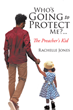 "Rachelle Jones' Newly Released ""Who's Going to Protect Me?... The Preacher's Kid"" is a Heart-warming Perspective From One's Divine Healing in the Hardest Tragedies"