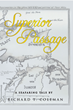 "Richard T. Coleman's New Book ""Superior Passage"" Is a Riveting Dramatic Saga Set in the Rugged Landscape of the US-Canadian Border in the Early Twentieth Century"