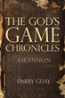 """Ascension"" by Darby Guay is the First Book in ""The God's Game Chronicles"" Series; A Supernatural Struggle Between Deities For Peace, Survival, and Freedom"
