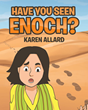 Karen Allard's New Release Have You Seen Enoch? is a Heartwarming Book About a Humble Man's Walk with God, Inspiring Readers Toward a Life of Faith Expressed in Love