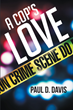"Paul D. Davis's Newly Released ""A Cop's Love"" is a Gripping Account About Love and Keeping One's Faith Even in the Pits of Endless Challenges and Struggles"