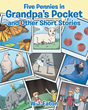 "W. J. Eaton's Newly Released ""Five Pennies in Grandpa's Pocket and Other Short Stories"" is a Treasure Trove of Wholesome Children's Tales"