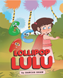"Darcus Shaw's New Book ""Lollipop Lulu"" is a Charming Story with an Engaging Rhythm That Makes Learning the Alphabet Fun for Toddlers and Preschoolers"