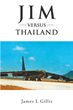 "James Gillis's New Book ""Jim versus Thailand"" is an Evocative Memoir of the Author's Two-Year Assignment in Southeast Asia While Serving in the U.S. Air Force"