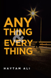 "Haytam Ali's New Book ""Anything and Everything"" Is an Autobiographical Account of One Immigrant's Struggles Through Life in America"