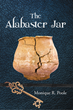 "Monique R. Poole's Newly Released ""The Alabaster Jar"" is a Compassionate Guide to Deep Spiritual Healing"