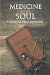 "Jill Adams's Newly Released ""Medicine for the Soul: 9 Miracle Prescriptions"" is a Wholesome Christian Guide to Spiritual Well-Being"