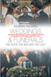 "James Black's New Book ""Weddings and Funerals: The Good, the Bad, and the Ugly"" is an Engaging Reflection on Over Fifty Years Ministering to Parishioners of All Ages"