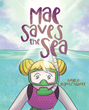 "Angela Rispoli-Abbott's Newly Released ""Mae Saves the Sea"" is a Simple Tale of Valuing God's Creations and Taking Care of the World We Are Blessed With"