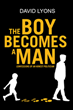 "David Lyons's New Book ""The Boy Becomes a Man: Confessions of an Honest Politician"" is an Autobiographical Reflection on the Unique Experiences that Have Shaped His Life"