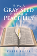 "Karen Raffa's Newly Released ""How A Gray Seed Became A Peace Lily"" is a Personal Testimony and Powerful Message of Hope"