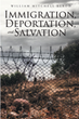 "William Mitchell Elrod's Newly Released ""Immigration, Deportation, and Salvation"" Is an Evoking Account of an Immigrant's Life of Faith in a Foreign Land"