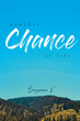 "Suzanne V's New Book ""Another Chance at Life"" is a Reflection on the Author's Life and Recovery Since a Horrific Car Accident Left Her with a Traumatic Brain Injury"