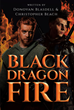 "Donovan Blasdell and Christopher Beach's New Book ""Black Dragonfire"" Is a Riveting Work of Fantasy Pitting Two Men Against a Dark and Profound Evil Threatening the World"