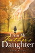 "Laura Kight's New Book ""I Am My Father's Daughter"" is a Collection of Poetry by the Author, a Wife and Mother Who Enjoys the Simple Things in Life with Family"