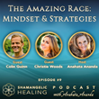 The Amazing Race- Mindset and Strategies with Colin Guinn and Christie Woods on the Shamangelic Healing Podcast with Anahata Ananda