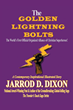 "Jarrod D. Dixon's Newly Released ""The Golden Lightning Bolts"" Is a Powerfully-Inspiring Adventure of a Ten-Member Official Alliance of the First Christian Superheroes"