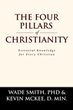 "Wade Smith, PhD and Kevin McKee, D. Min.'s Newly Released ""The Four Pillars of Christianity"" Is an Essential Guide to Equip Christians Against Challenges to Their Faith"