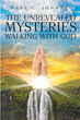 "Mary C. Johnson's Newly Released ""The Unrevealed Mysteries: Walking with God"" is a Life-Changing Invitation to Trust Radically"