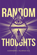 "Alexander A. Villarasa M.D.'s Newly Released ""Random Thoughts"" Is a Compelling Discussion on the Factuality of Evolution in God's Power of Creation"