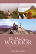 "Kim Rice Smith's newly released ""The Heart of a Warrior"" is a powerful guide that brings luminous understanding on things present in life and in God's world"