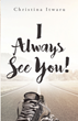 "Christina Itwaru's Newly Released ""I Always See You!"" Is a Powerful Reflection of Believing in God As the Bringer of Miracle, Healing, Love, Peace, and Comfort"