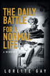 "Lorette Gay's New Book ""The Daily Battle for a Normal Life: A Memoir"" Is a Mesmerizing Tale Evoking the Culture and Landscape of Haiti in the Late Twentieth Century"