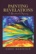 "Carol Mansfield's Newly Released ""Painting Revelations: A Spiritual Odyssey"" is an Awe-inspiring Gallery Inspired by the End-times"
