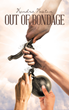 "Kendra Newton's Newly Released ""Out of Bondage"" is a Straight-talking Book of Biblical Wisdom to Shatter the Chains of Misconception"