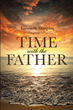"Kenneth Samples's Newly Released ""Time with the Father"" is a Moving Poetic Work That Chronicles a Man's Discovery of His Creator"