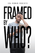 "Ida Rowan Roberts's New Book ""Framed by Who?"" is a Poignant and Suspenseful Story Centered on an Honorable Young Man Charged for a Crime He Did Not Commit"