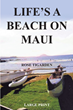 "Rose Tigarden's New Book ""Life's a Beach on Maui"" Is an Evocative Tale of Family and Romance Set Amid the Lush Beauty of Hawaii"