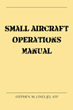"Stephen M. Lind's New Book ""Small Aircraft Operations Manual"" is an Anthology of Aviation Guidance From a Life-long Pilot With Fifty Years of Industry Experience"