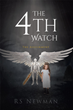 "RS Newman's Newly Released ""The 4th Watch"" Is a Gripping Tale Battling Against Imminent Danger and Looming Demons That Are Constantly Trying to Win Over Good"
