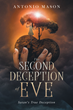 "Antonio Mason's Newly Released ""The Second Deception of Eve"" is an Important Revelation That Will Aid One to Receive Spiritual Healing and Deliverance"
