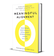 "Transform the Way You and Your Team Communicate: ""Meaningful Alignment"" is a Game-Changing Program and New Book"