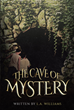 "L.A. Williams's New Book ""The Cave of Mystery"" Is a Charming Childhood Adventure as Five Young Friends Discover a Tantalizing Secret Hidden Near an Old, Abandoned Farm"