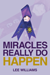 "Lee Williams' New Book ""Miracles Really Do Happen"" is an Inspiring Memoir of Courage and Determination After a Young Girl's Life-Changing Traumatic Brain Injury"