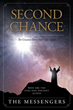 "The Messengers's New Book ""Second Chance: The Greatest Story Ever Told Again"" is an Engaging Tale of UFOs and Unearthly Visitations in the United States."