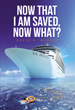 "David A. Weddle's Newly Released ""Now That I Am Saved, Now What?"" Is a Potent Read That Shares Insights on the Assurance of Salvation of the Soul"