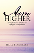 Transform Your Life with Lessons from  'Aim Higher: Turning the Storms of My Past into My Biggest Accomplishments'