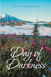 "Seth Morgan's newly released ""Day of Darkness"" is a touching tale of three brothers and their bonding journey together that inspires them with wisdom"