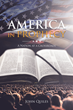 "John Quiles's Newly Released ""America in Prophecy: A Nation at a Crossroads"" is a Rousing Investigation of a Critical Time in World Events"