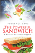 "Florence Cruz's Newly Released ""The Powerful Sandwich"" is a Potent Read that Shares the Love of God that Brings Enlightenment to Hearts and Minds"