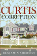 "Benjamin Sherman's New Book ""Curtis Corruption"" is a Riveting Tale of Suburban Ennui and an International Criminal Enterprise Based in a Dysfunctional New Jersey Family"