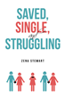 "Zena Stewart's Newly Released ""Saved, Single, and Struggling"" is a Compelling Inspiration Written for the Single Hearts Who Are Stuck in a World That Applauds Marriage"