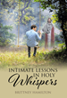 "Brittney Hamilton's Newly Released ""Intimate Lessons in Holy Whispers"" Contains an Evoking Narrative That Reveals the Sanctity of the Human and Divine Relationship"