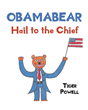 "Tiger Powell's Newly Released ""Obamabear: Hail to the Chief"" is an Adorable Kid's Introduction to a Successful and Compassionate Presidency"