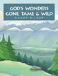 "Randy Bishop's Newly Released ""God's Wonders Gone Tame & Wild"" is an Entertaining Narrative About Seeing God's Gifts to Man in the Molds of His Wonderful Creations"