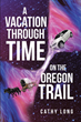 "Cathy Long's New Book ""A Vacation through Time on the Oregon Trail"" Is About a Woman Who Mysteriously Travels Through Time While on Vacation with Her Husband"
